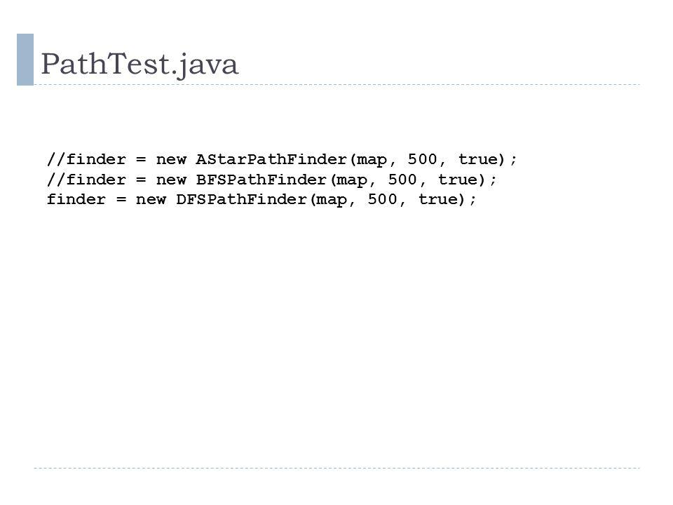 PathTest.java //finder = new AStarPathFinder(map, 500, true); //finder = new BFSPathFinder(map, 500, true); finder = new DFSPathFinder(map, 500, true)