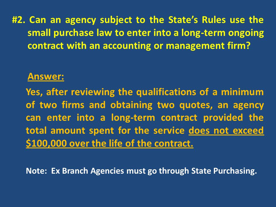 #2. Can an agency subject to the State's Rules use the small purchase law to enter into a long-term ongoing contract with an accounting or management