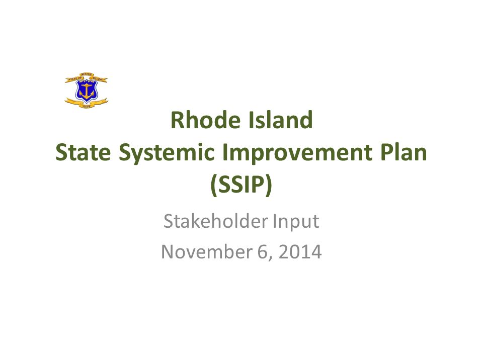 Rhode Island State Systemic Improvement Plan (SSIP) Stakeholder Input November 6, 2014
