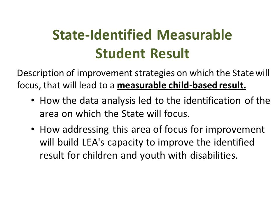 State-Identified Measurable Student Result Description of improvement strategies on which the State will focus, that will lead to a measurable child-based result.