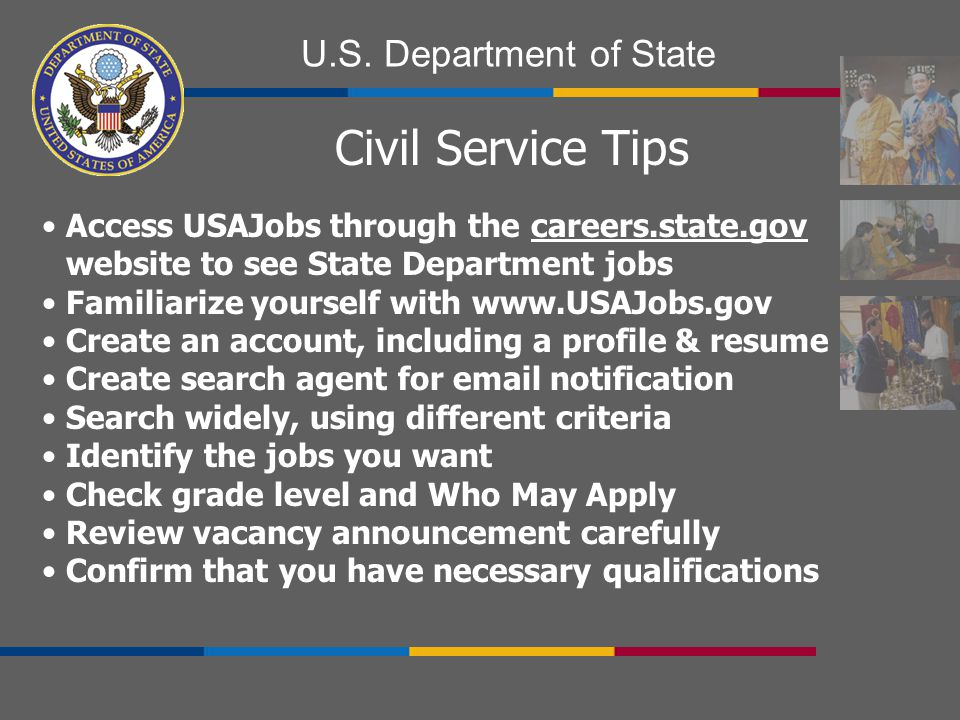 U.S. Department of State Access USAJobs through the careers.state.gov website to see State Department jobs Familiarize yourself with www.USAJobs.gov C