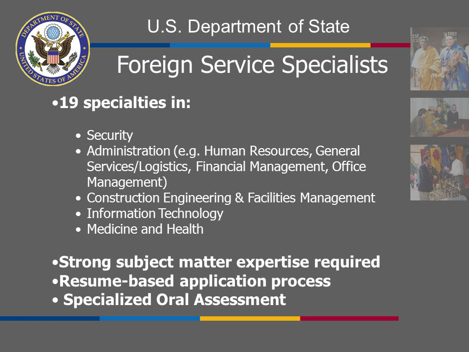 U.S. Department of State 19 specialties in: Security Administration (e.g. Human Resources, General Services/Logistics, Financial Management, Office Ma