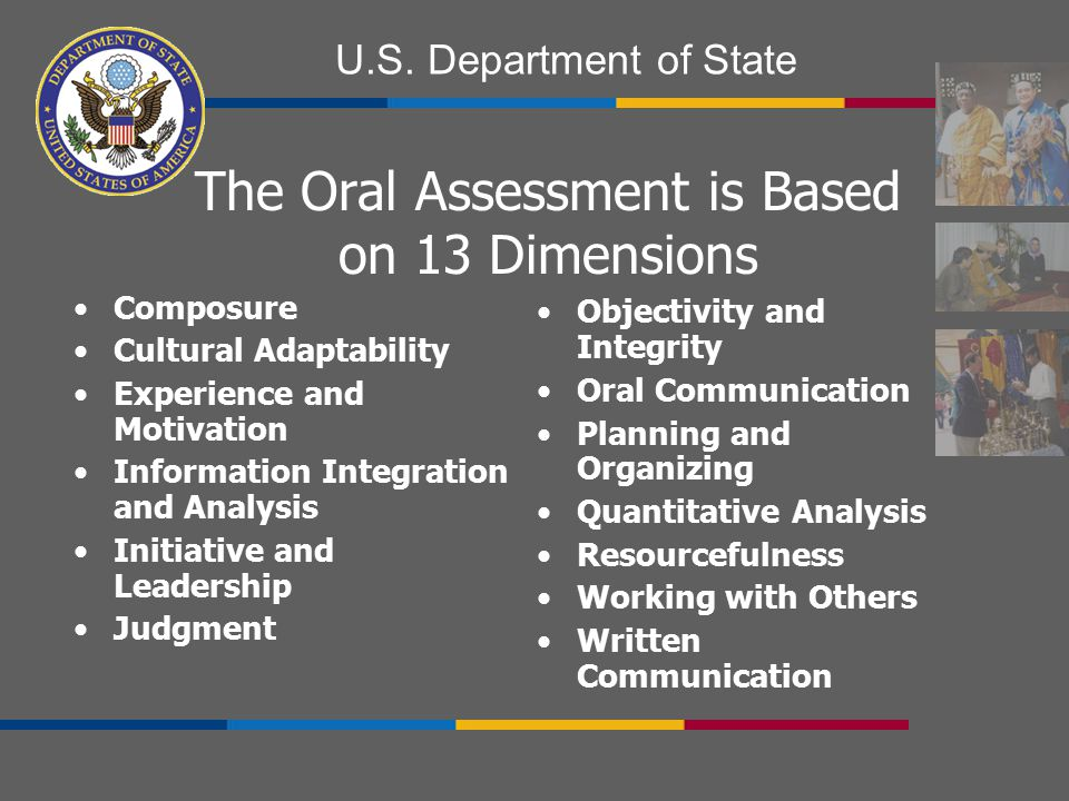 U.S. Department of State The Oral Assessment is Based on 13 Dimensions Composure Cultural Adaptability Experience and Motivation Information Integrati