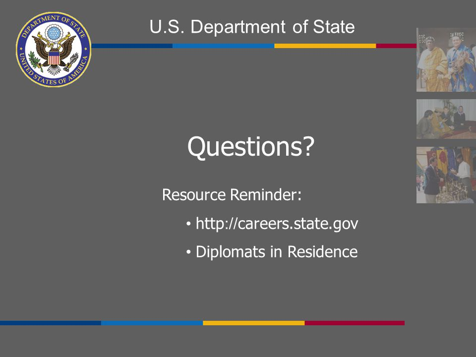 U.S. Department of State Questions? Resource Reminder: http :// careers.state.gov Diplomats in Residence