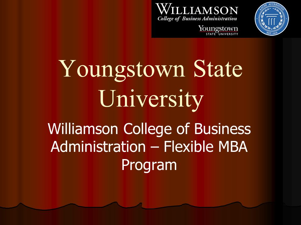 Youngstown State University Williamson College of Business Administration – Flexible MBA Program