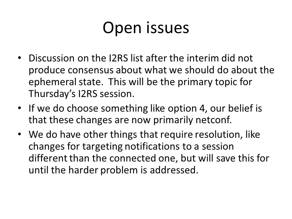 Open issues Discussion on the I2RS list after the interim did not produce consensus about what we should do about the ephemeral state.