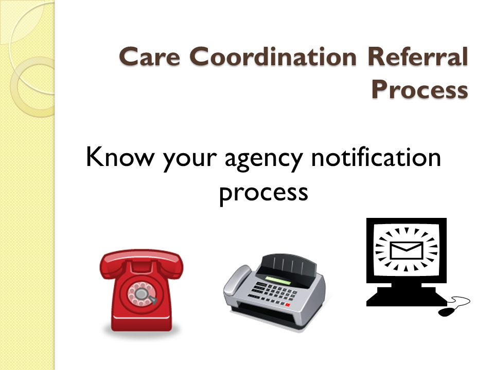 Care Coordination Referral Process Know your agency notification process