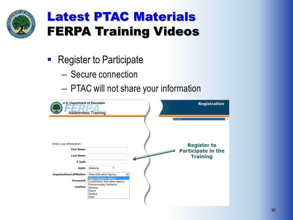 26 Latest PTAC Materials FERPA Training Videos  Register to Participate – Secure connection – PTAC will not share your information