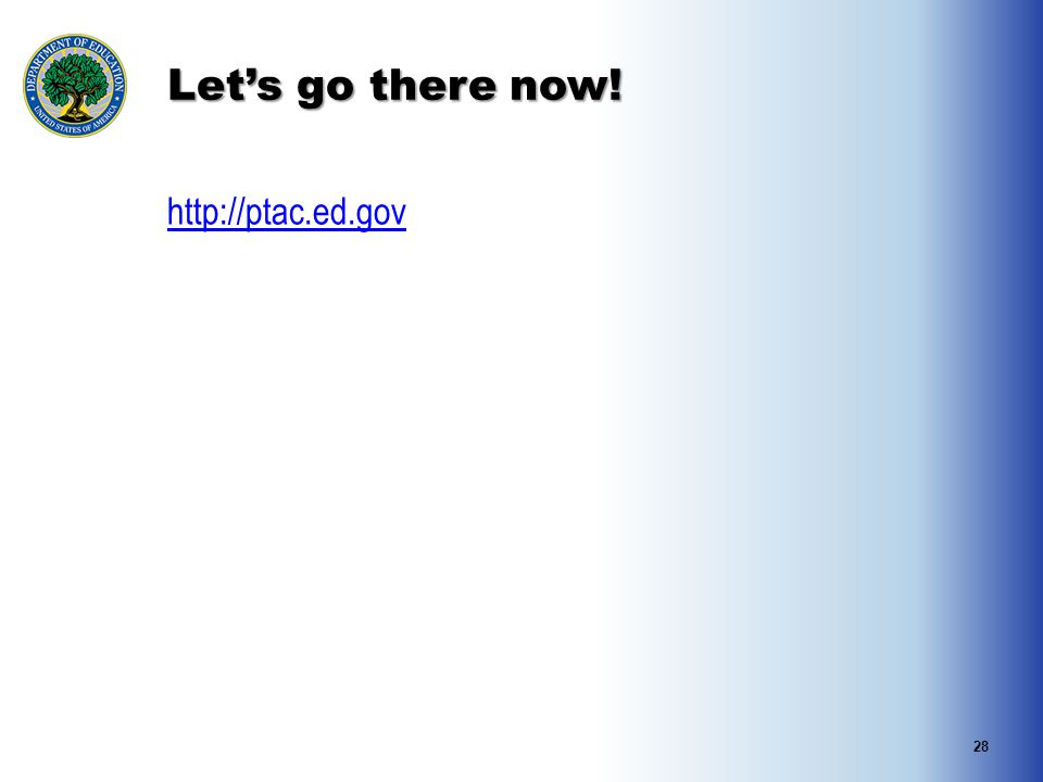 Let's go there now! http://ptac.ed.gov 28