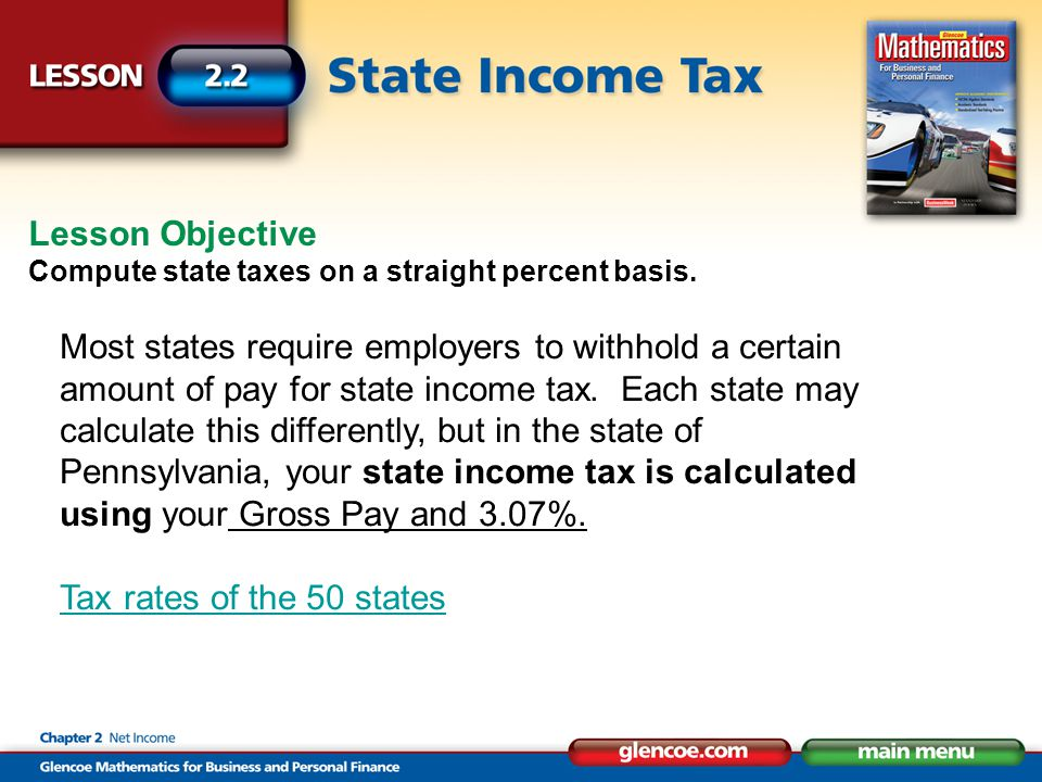 Lesson Objective Compute state taxes on a straight percent basis. Most states require employers to withhold a certain amount of pay for state income t