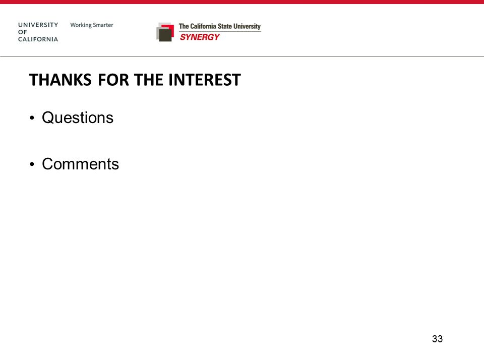 THANKS FOR THE INTEREST Questions Comments 33