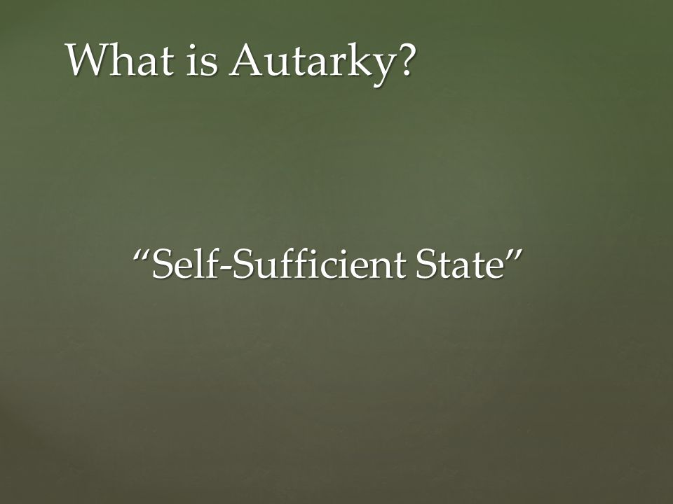 """""""Self-Sufficient State"""" What is Autarky?"""