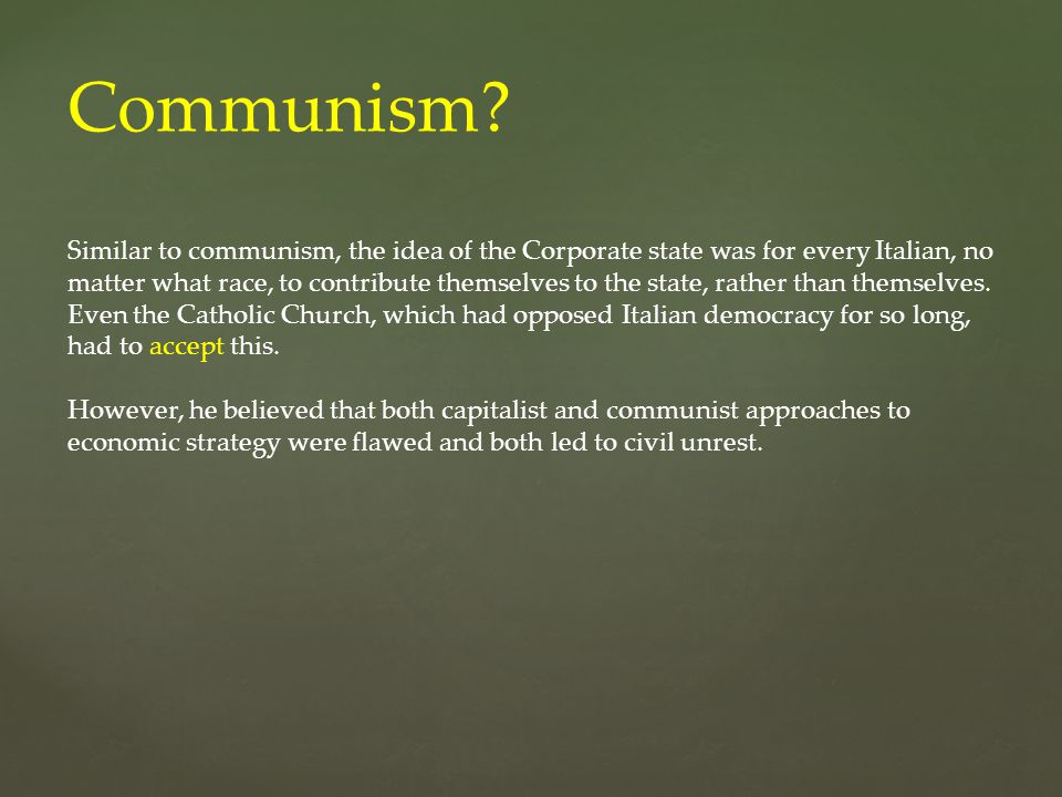 Communism? Similar to communism, the idea of the Corporate state was for every Italian, no matter what race, to contribute themselves to the state, ra