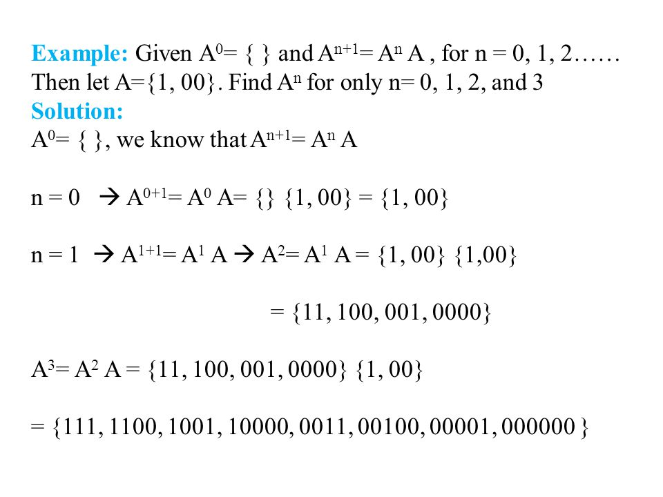 Example: Given A 0 = { } and A n+1 = A n A, for n = 0, 1, 2…… Then let A={1, 00}.