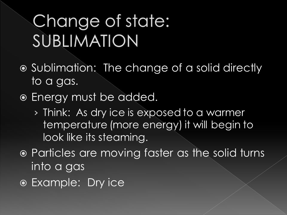  Sublimation: The change of a solid directly to a gas.