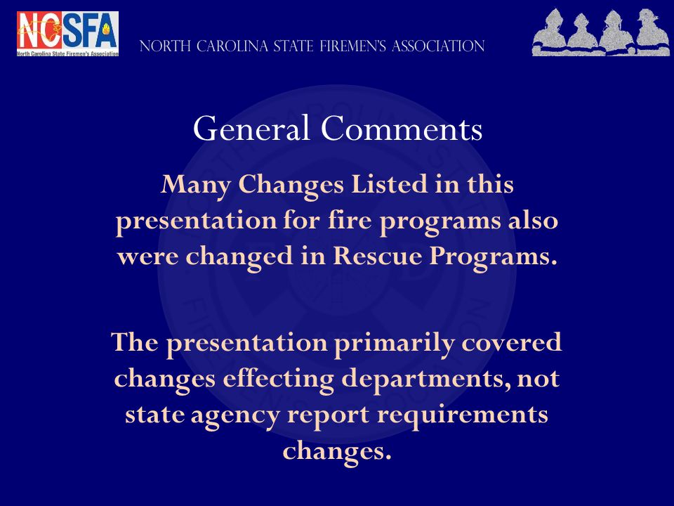General Comments Many Changes Listed in this presentation for fire programs also were changed in Rescue Programs.