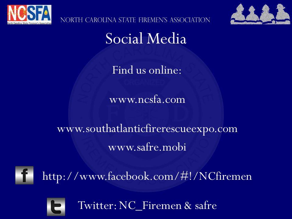 Social Media Find us online: www.ncsfa.com www.southatlanticfirerescueexpo.com www.safre.mobi http://www.facebook.com/#!/NCfiremen Twitter: NC_Firemen