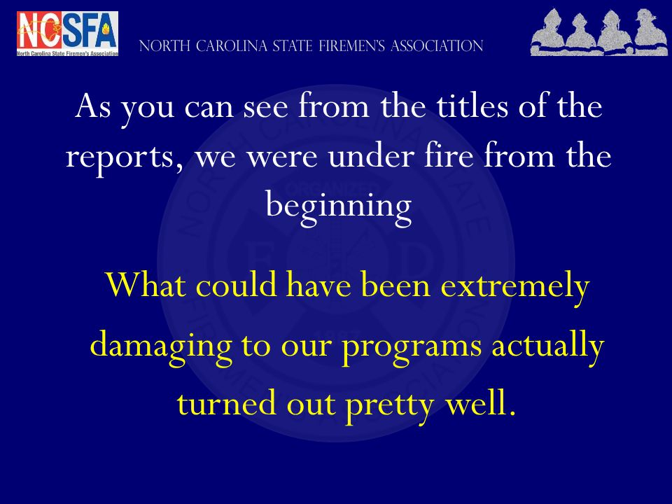 As you can see from the titles of the reports, we were under fire from the beginning What could have been extremely damaging to our programs actually turned out pretty well.