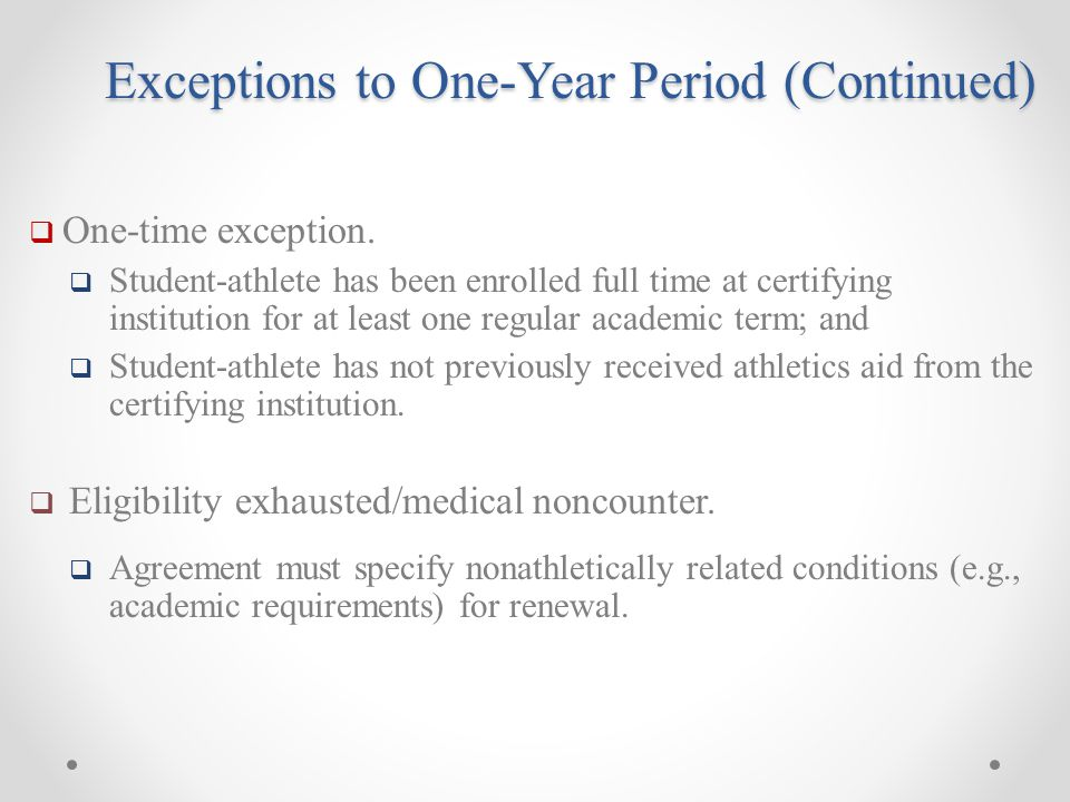 Exceptions to One-Year Period (Continued)  One-time exception.