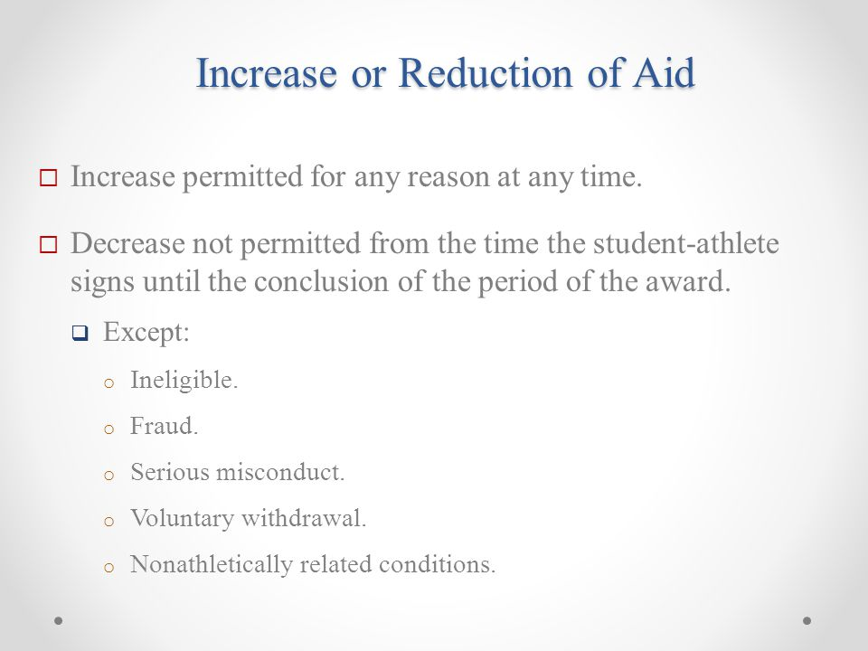 Increase or Reduction of Aid  Increase permitted for any reason at any time.