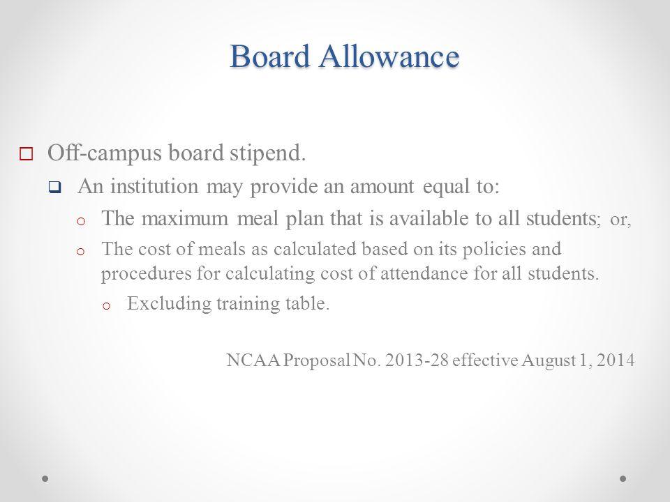 Board Allowance  Off-campus board stipend.