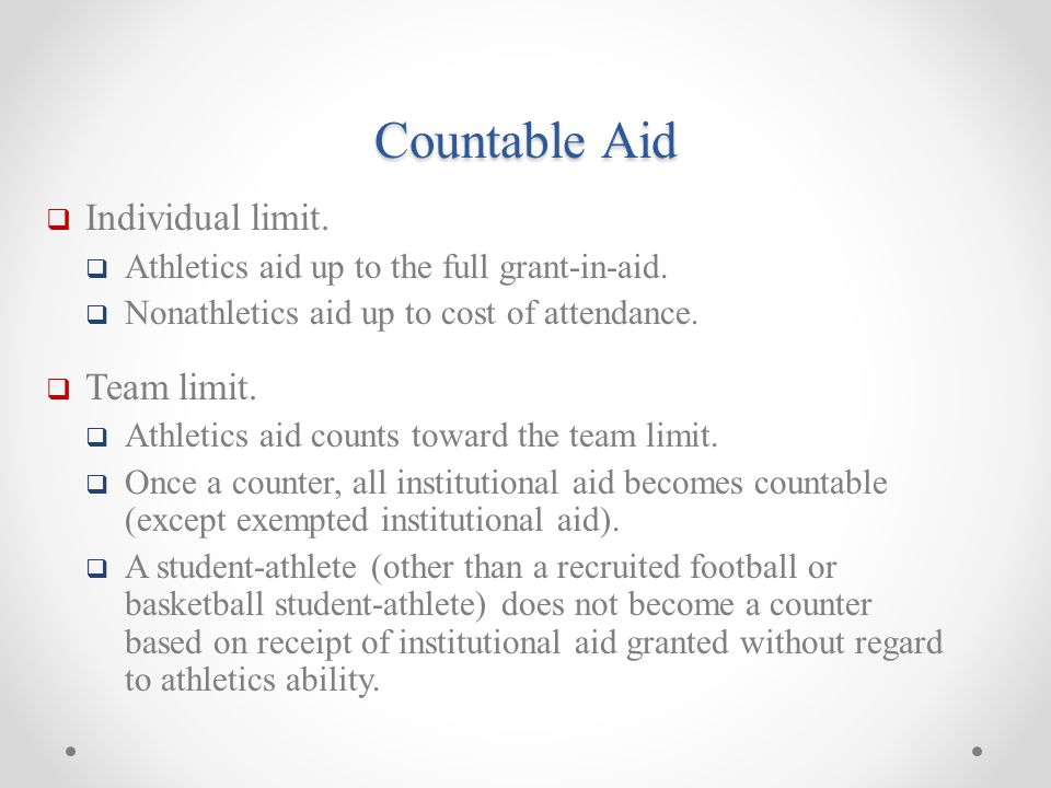 Countable Aid  Individual limit.  Athletics aid up to the full grant-in-aid.