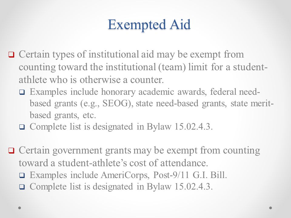Exempted Aid  Certain types of institutional aid may be exempt from counting toward the institutional (team) limit for a student- athlete who is otherwise a counter.