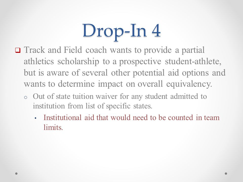 Drop-In 4  Track and Field coach wants to provide a partial athletics scholarship to a prospective student-athlete, but is aware of several other potential aid options and wants to determine impact on overall equivalency.