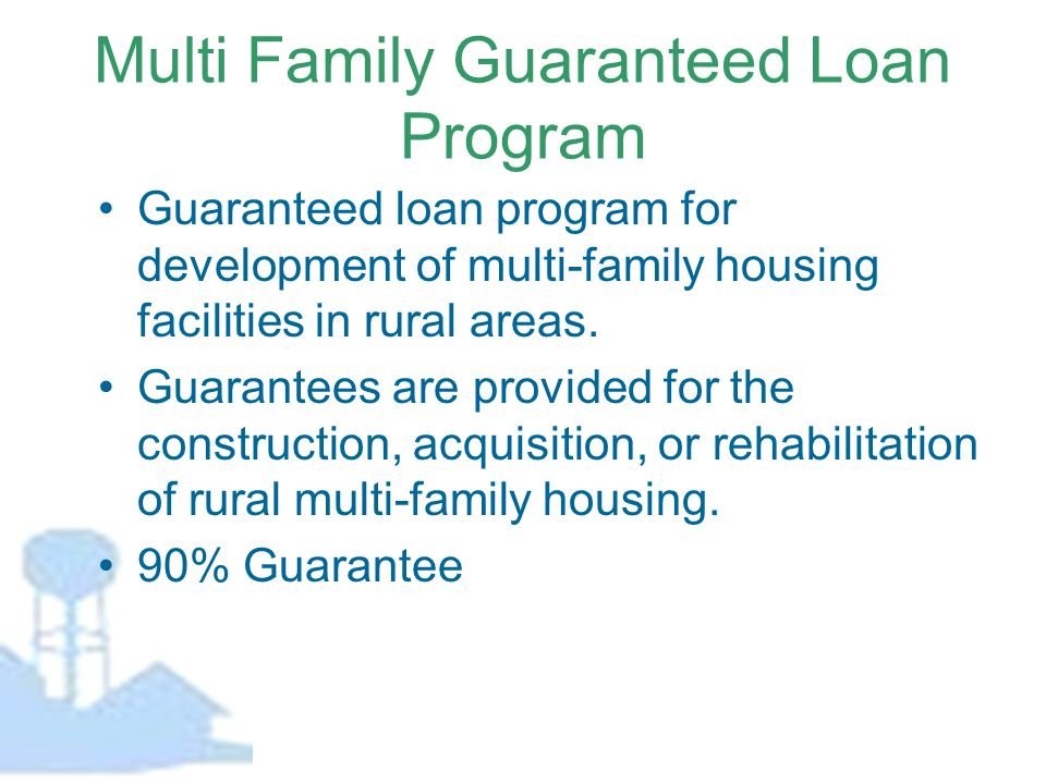 Multi Family Guaranteed Loan Program Guaranteed loan program for development of multi-family housing facilities in rural areas. Guarantees are provide