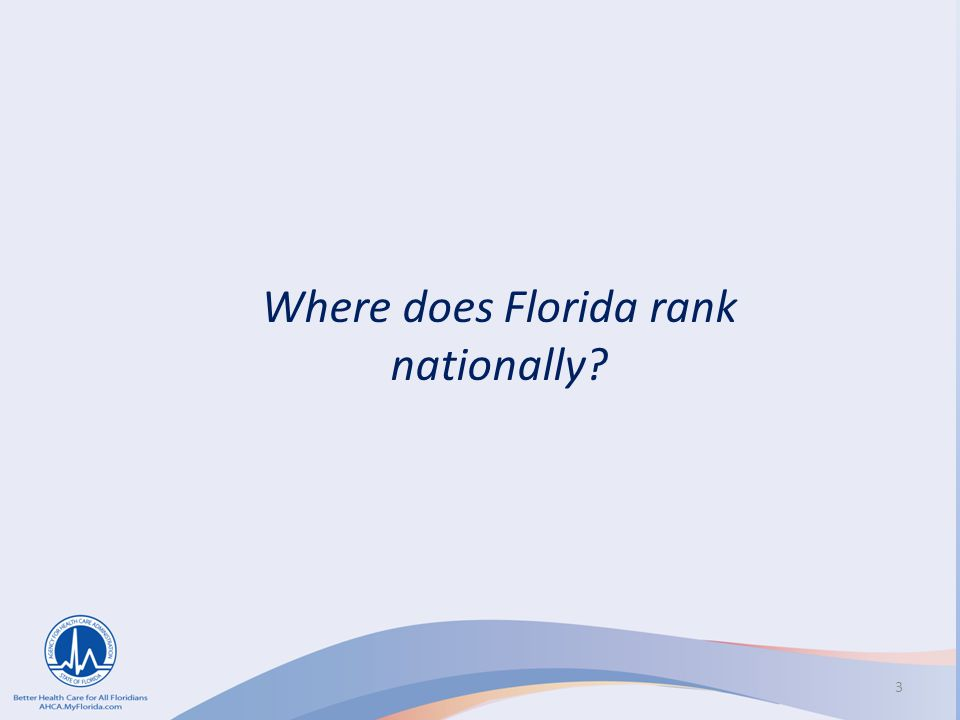 FLORIDA'S STATE ORAL HEALTH ACTION PLAN Where does Florida rank nationally? 3