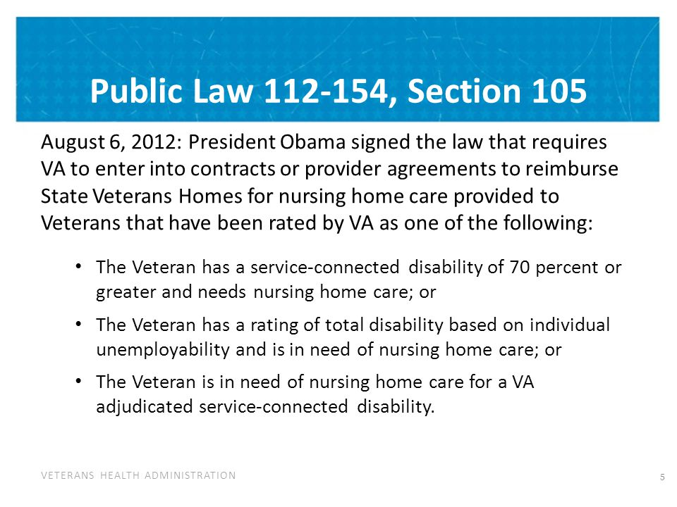 VETERANS HEALTH ADMINISTRATION Public Law 112-154, Section 105 August 6, 2012: President Obama signed the law that requires VA to enter into contracts