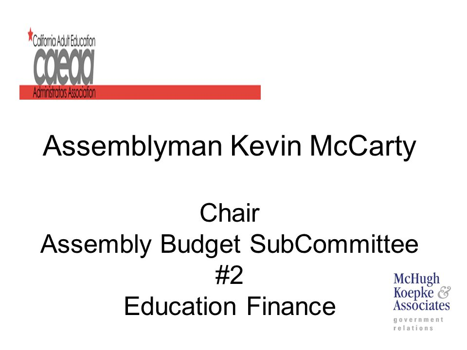Assemblyman Kevin McCarty Chair Assembly Budget SubCommittee #2 Education Finance