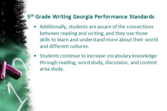 5 th Grade Writing Georgia Performance Standards Additionally, students are aware of the connections between reading and writing, and they use those s