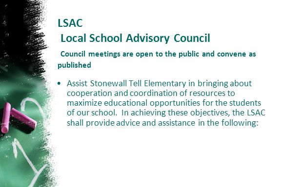 LSAC Local School Advisory Council Council meetings are open to the public and convene as published Assist Stonewall Tell Elementary in bringing about
