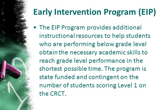 Early Intervention Program (EIP) The EIP Program provides additional instructional resources to help students who are performing below grade level obt