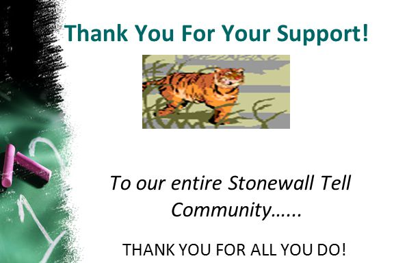 Thank You For Your Support! To our entire Stonewall Tell Community…... THANK YOU FOR ALL YOU DO!