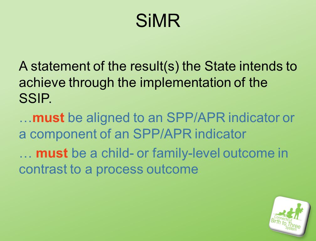 SiMR A statement of the result(s) the State intends to achieve through the implementation of the SSIP.