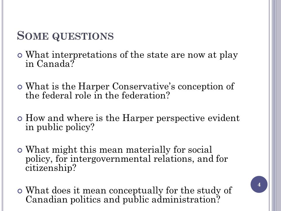 S OME QUESTIONS What interpretations of the state are now at play in Canada.