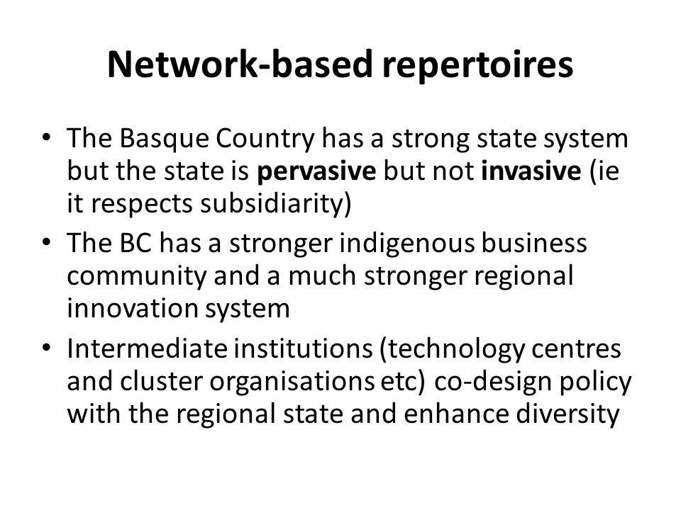 Network-based repertoires The Basque Country has a strong state system but the state is pervasive but not invasive (ie it respects subsidiarity) The B