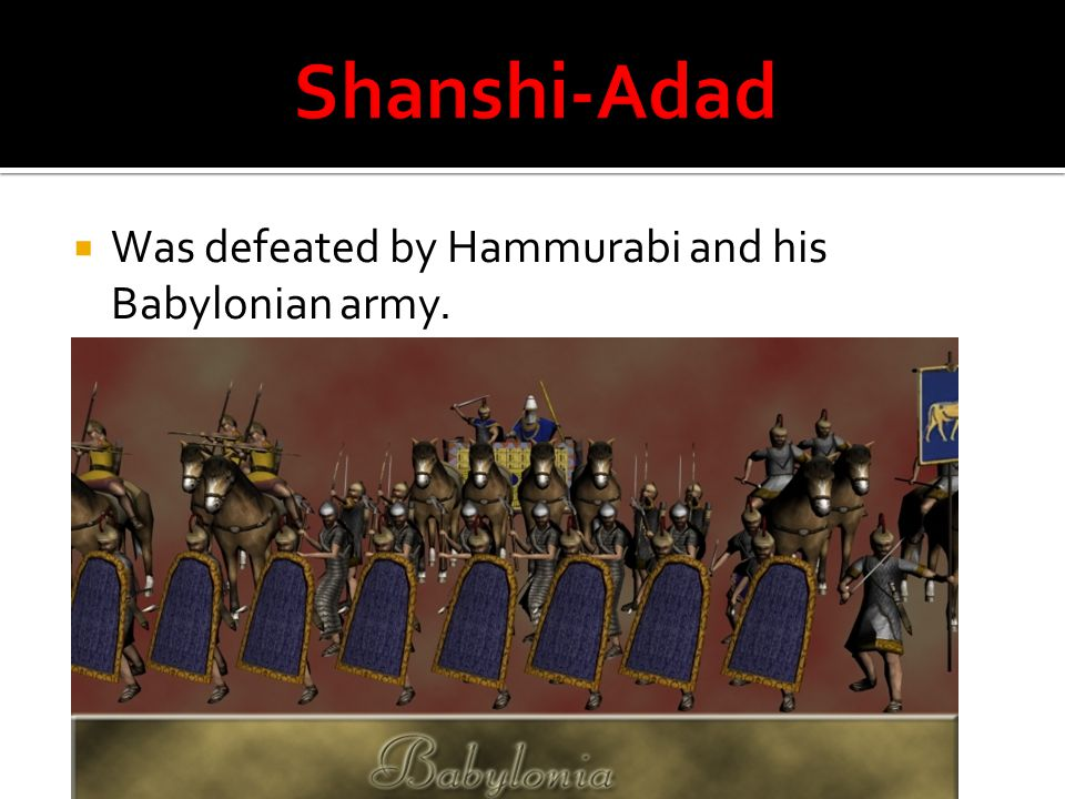  Was defeated by Hammurabi and his Babylonian army.