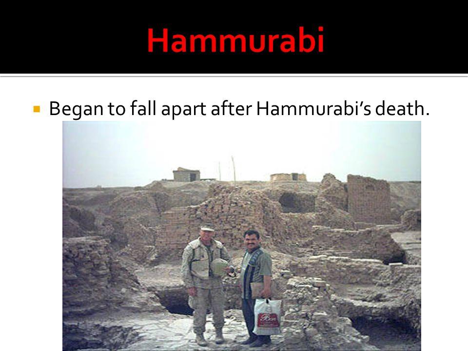  Began to fall apart after Hammurabi's death.