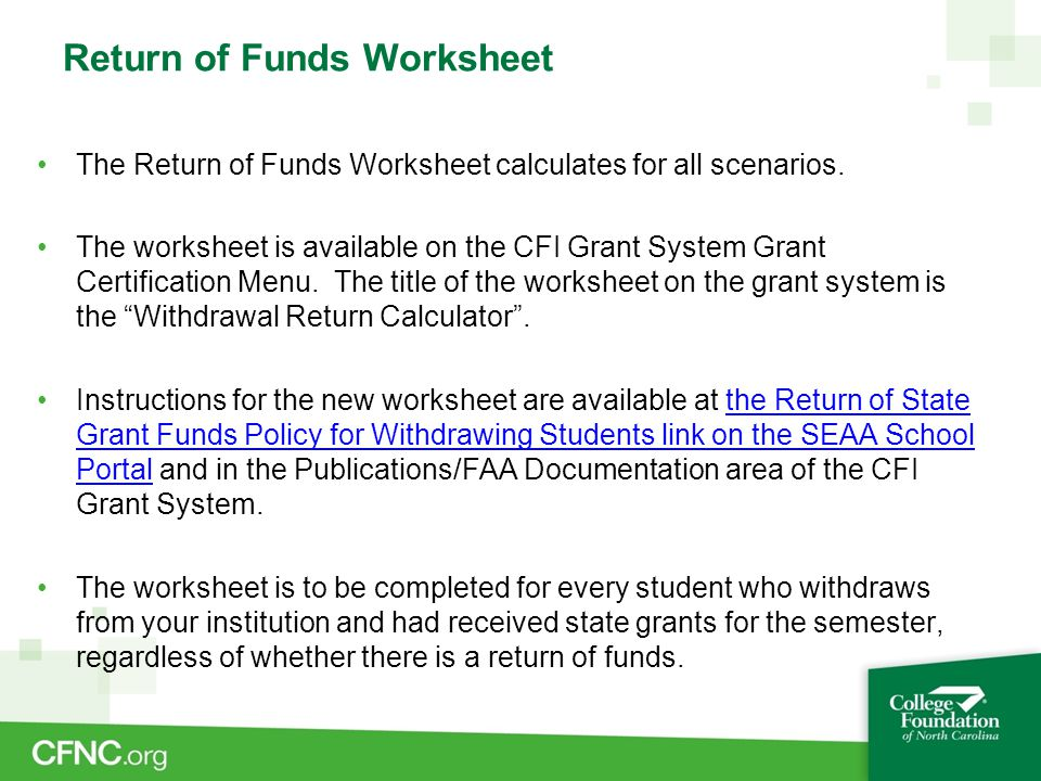 Return of Funds Worksheet The Return of Funds Worksheet calculates for all scenarios. The worksheet is available on the CFI Grant System Grant Certifi