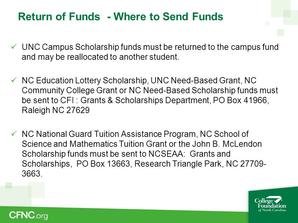 Return of Funds - Where to Send Funds UNC Campus Scholarship funds must be returned to the campus fund and may be reallocated to another student. NC E