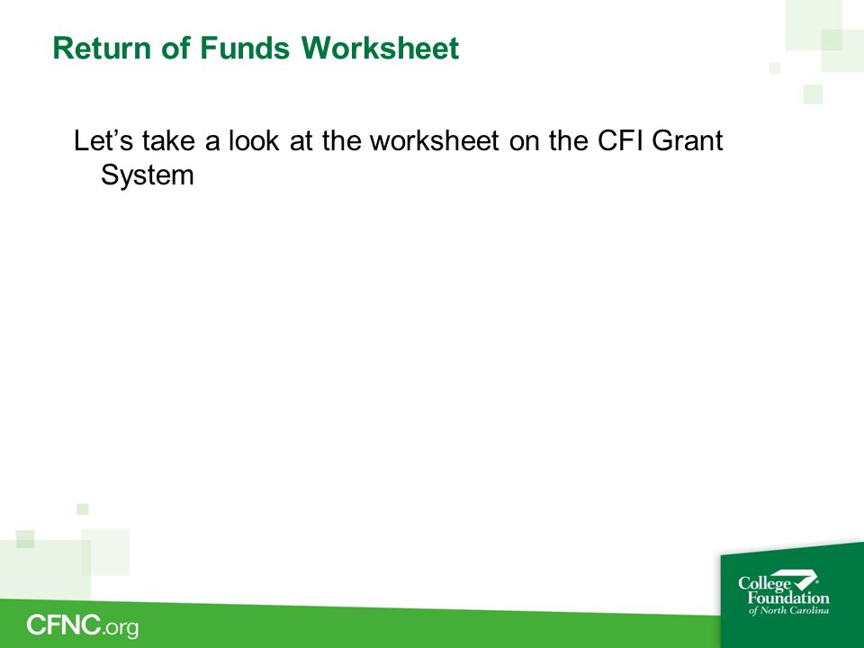 Return of Funds Worksheet Let's take a look at the worksheet on the CFI Grant System