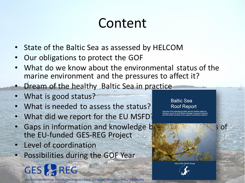 Content State of the Baltic Sea as assessed by HELCOM Our obligations to protect the GOF What do we know about the environmental status of the marine