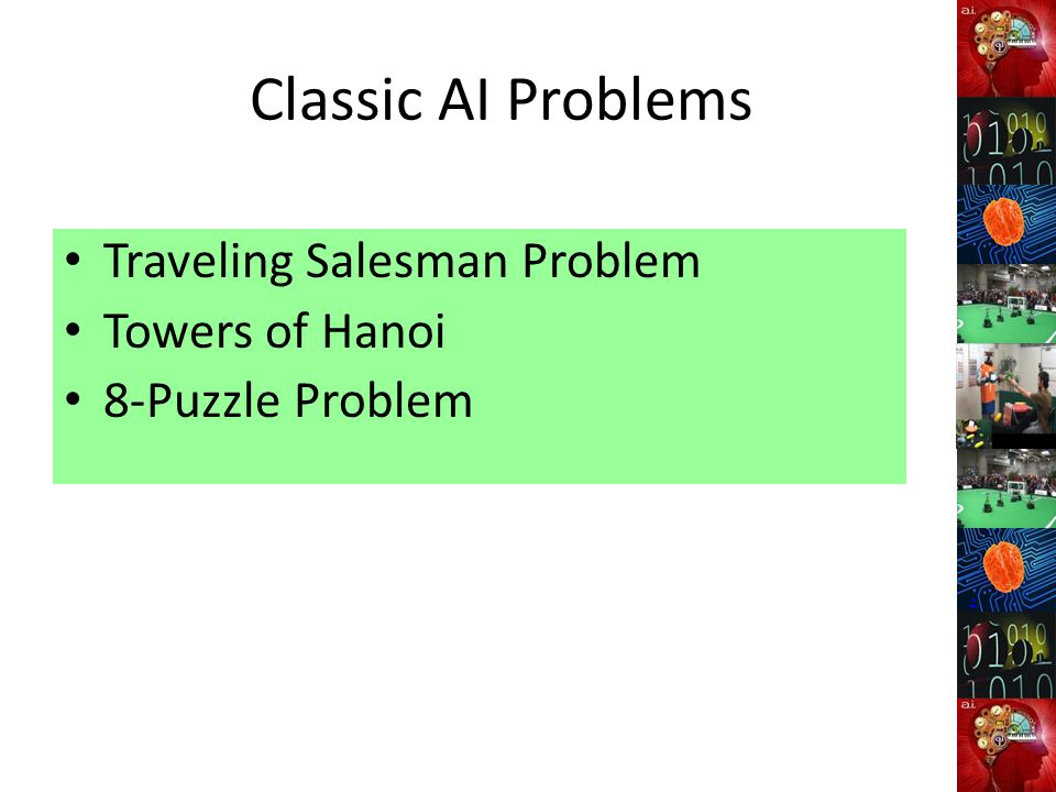 Classic AI Problems Traveling Salesman Problem Towers of Hanoi 8-Puzzle Problem.