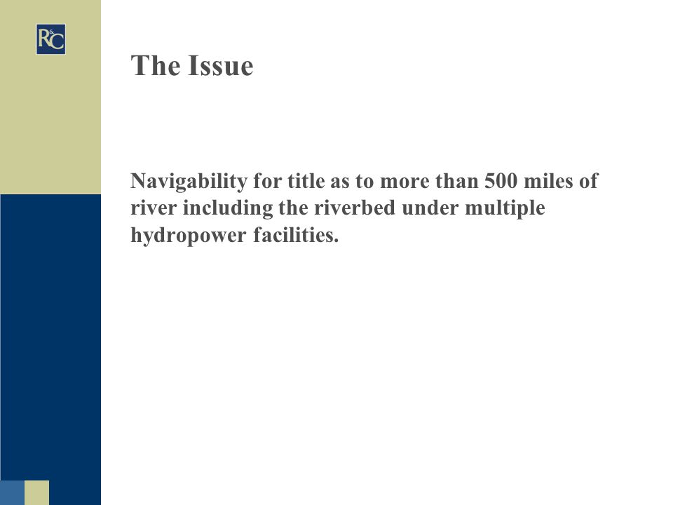 The Issue Navigability for title as to more than 500 miles of river including the riverbed under multiple hydropower facilities.