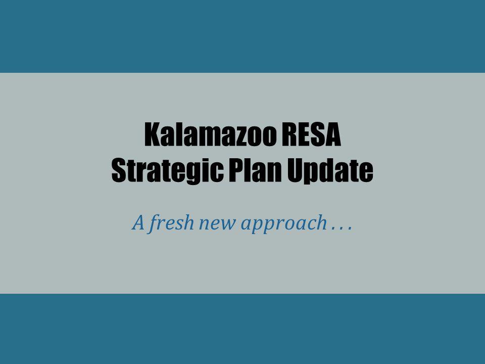 Kalamazoo RESA Strategic Plan Update A fresh new approach...
