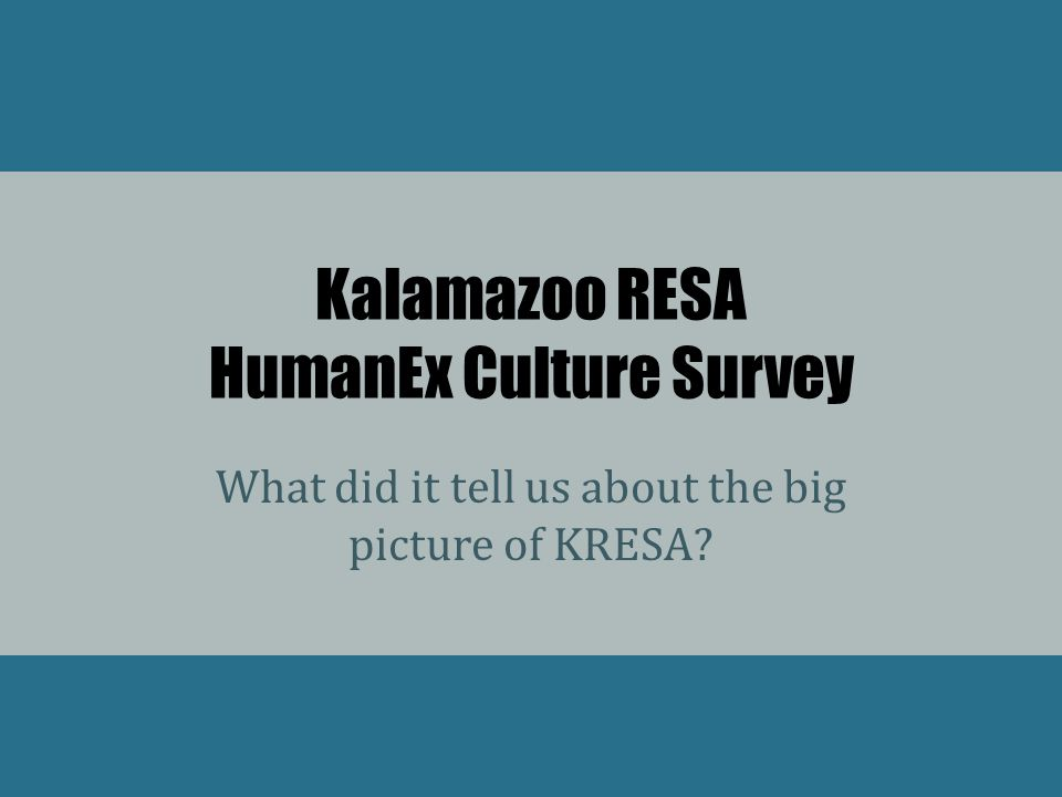 Kalamazoo RESA HumanEx Culture Survey What did it tell us about the big picture of KRESA