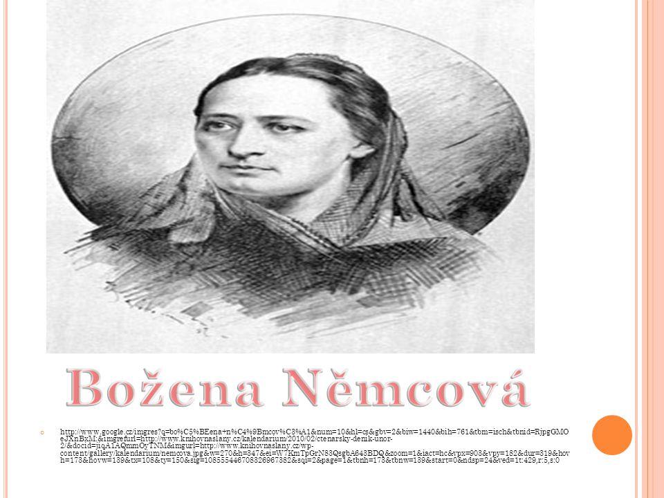 http://www.google.cz/imgres q=bo%C5%BEena+n%C4%9Bmcov%C3%A1&num=10&hl=cs&gbv=2&biw=1440&bih=761&tbm=isch&tbnid=RjpgGMO eJXnBxM:&imgrefurl=http://www.knihovnaslany.cz/kalendarium/2010/02/ctenarsky-denik-unor- 2/&docid=jiqA1AQmmOyTNM&imgurl=http://www.knihovnaslany.cz/wp- content/gallery/kalendarium/nemcova.jpg&w=270&h=347&ei=W7KmTpGrN83QsgbA643BDQ&zoom=1&iact=hc&vpx=903&vpy=182&dur=319&hov h=173&hovw=139&tx=108&ty=150&sig=108555446708326967382&sqi=2&page=1&tbnh=173&tbnw=139&start=0&ndsp=24&ved=1t:429,r:5,s:0